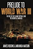 Prelude to World War Three: The Rise of the Islamic Republic and the Rebirth of America (World War Three Series) (Volume 1)