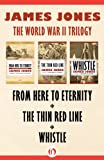 Image of The World War II Trilogy: From Here to Eternity, The Thin Red Line, and Whistle