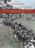 Grab Their Belts to Fight Them: The Viet Cong's Big Unit-War Against the U.S., 1965-1966