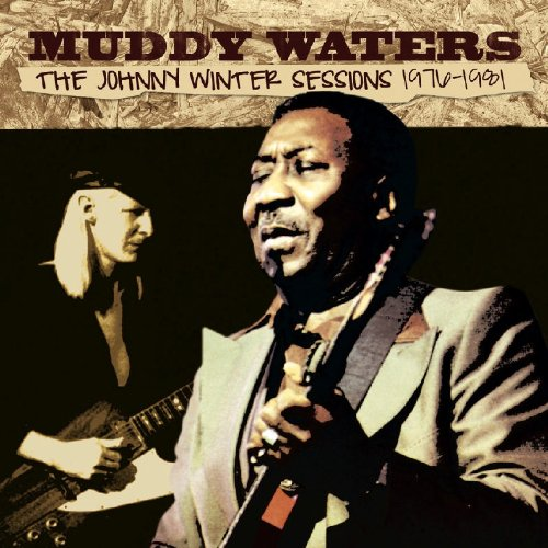 Muddy Waters - The Johnny Winter Sessions 1976-1981 - Zortam Music