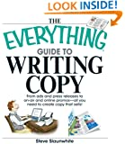 The Everything Guide To Writing Copy: From Ads and Press Release to On-Air and Online Promos--All You Need to Create Copy That Sells