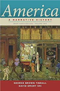 America: A Narrative History (Brief Ninth Edition) (Vol. 2) by George Brown Tindall and David E. Shi