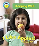 Claire Llewellyn Start Reading: Keeping Well: I Like Apples!