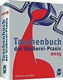 Taschenbuch der Gießerei-Praxis 2015