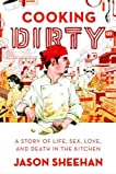 Cooking Dirty: A Story of Life, Sex, Love and Death in the Kitchen