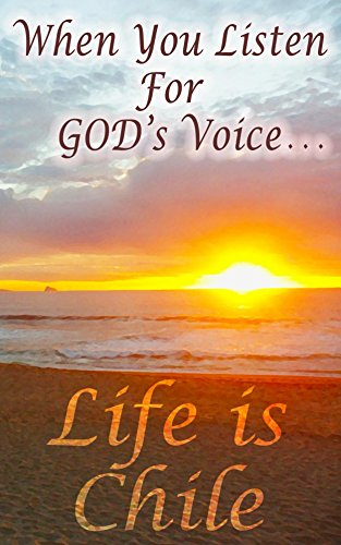 when-you-listen-for-gods-voice-life-is-chile-english-edition