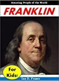 History For Children: Benjamin Franklin for Kids - The Incredible Story of How Benjamin Franklin Changed American History Forever (History for Kids)