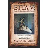 Etta-V: And the Dash Don't Be Silent!: Louisiana Lagniappe Mixed with Some Mississippi Mud. ~ Yvette Delaune
