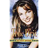True Brit: The Story of Singing Sensation Britney Spears ~ Beth Peters