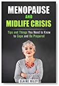 Menopause and Midlife Crisis: Tips and Things You Need to Know to Cope and Be Prepared (Holistic Treatments & Women's Health)