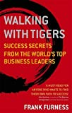 img - for Walking with Tigers: Success Secrets from the World's Top Business Leaders book / textbook / text book