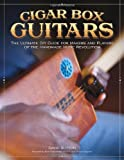 Cigar Box Guitars: The Ultimate DIY Guide for the Makers and Players of the Handmade Music Revolution (1565235479) by Sutton, David