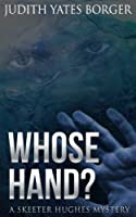 Whose Hand?: A Skeeter Hughes Mystery (A Skeeter Hughes, News Reporter, Mystery)