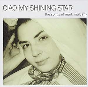 Ciao My Shining Star: The Songs of Mark Mulcahy