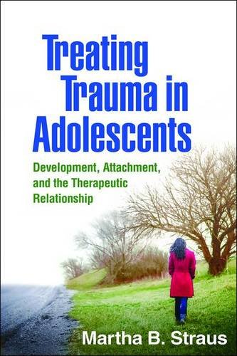 Treating Trauma in Adolescents: Development, Attachment, and the Therapeutic Relationship (Trauma And Development compare prices)