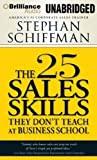 img - for The 25 Sales Skills: They Don't Teach at Business School by Schiffman, Stephan (2014) Audio CD book / textbook / text book