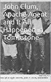 John Clum, Apache Agent and It All Happened in Tombstone