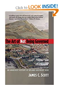 The Art of Not Being Governed An Anarchist History of Upland Southeast Asia Yale Agrarian Studies  - James C. Scott