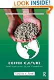Coffee Culture: Local Experiences, Global Connections (Routledge Series for Creative Teaching and Learning in Anthropology)