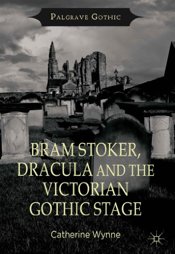 Catherine Wynne - Bram Stoker, Dracula and the Victorian Gothic Stage