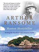 Arthur Ransome: Master Storyteller: Writing the Swallows and Amazons Books: Amazon.co.uk: Roger Wardale: Books