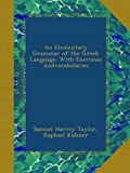 An Elementary Grammar of the Greek Language: With Exercises Andvocabularies
