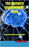 The Memory Improvement Book: Simply Improve Your Memory TODAY!