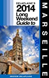 Marseille - The Delaplaine 2014 Long Weekend Guide (Long Weekend Guides)