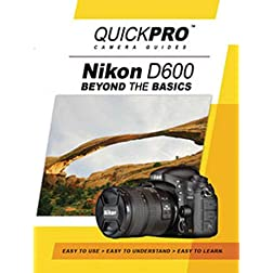 Nikon D600 Beyond the Basics Guide by QuickPro