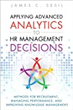 Applying Advanced Analytics to HR Management Decisions: Methods for Recruitment, Managing Performance, and Improving Knowl...