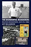 The Wonderful Wanderers: Bolton Wanderers 1874 to 1960