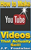 How to Make YouTube Videos that Actually Sell![online marketing career,effective online marketing,blogging for profit,youtube, online marketing 101, online ... marketing] (Clicking For Dollars Book 6)