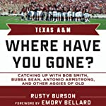 Texas A & M: Where Have You Gone? Catching Up with Bubba Bean, Antonio Armstrong and Other Aggies of Old | Rusty Burson