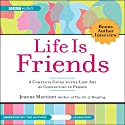Life Is Friends: A Complete Guide to the Lost Art of Connecting in Person (       UNABRIDGED) by Jeanne Martinet Narrated by Jeanne Martinet