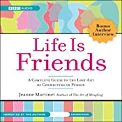 Life Is Friends: A Complete Guide to the Lost Art of Connecting in Person | [Jeanne Martinet]