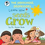 The Preschool Professors Learn How Seeds Grow | Karen Bale