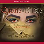 Queen of Kings: The Immortal Story of Cleopatra | Mary Dahvana Headley
