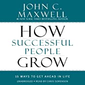 How Successful People Grow: 15 Ways to Get Ahead in Life | [John C. Maxwell]