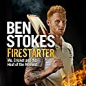 Firestarter: Me, Cricket and the Heat of the Moment Hörbuch von Ben Stokes Gesprochen von: Bryan Dick