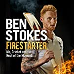 Firestarter: Me, Cricket and the Heat of the Moment | Ben Stokes