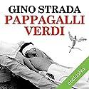 Pappagalli verdi: Cronache di un chirurgo di guerra Hörbuch von Gino Strada Gesprochen von: Alberto Rossatti