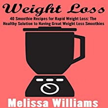 Weight Loss: 40 Smoothie Recipes for Rapid Weight Loss: The Healthy Solution to Having Great Weight Loss Smoothies Audiobook by Melissa Williams Narrated by Tiffany Marie Khoshaba