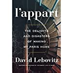 L'Appart: The Delights and Disasters of Making My Paris Home   David Lebovitz