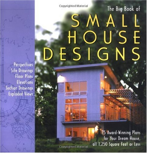 The Big Book of Small House Designs: 75 Award-Winning Plans for Your Dream House, All 1,250 Square Feet or Less