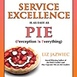 Service Excellence Is as Easy as PIE: Perception Is Everything | Liz Jazwiec