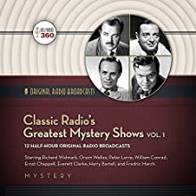 Classic Radio's Greatest Mystery Shows, Vol. 1 Radio/TV Program by  Hollywood 360 Narrated by Richard Widmark, Orson Welles, William Conrad
