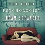 The Good Psychologist: A Novel | Noam Shpancer
