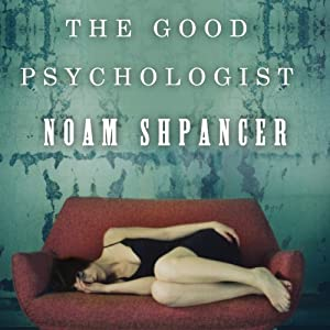 The Good Psychologist: A Novel | [Noam Shpancer]