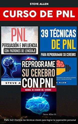 Superación personal - Curso de PNL Pack 3x2: Reprograme su cerebro con PNL + Persuasión e influencia con patrones de lenguaje + 39 técnicas de PNL para reprogramar el cerebro