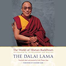 The World of Tibetan Buddhism: An Overview of Its Philosophy and Practice Audiobook by  His Holiness the Dalai Lama, Geshe Thupten Jinpa - editor, translator, annotation Narrated by Edoardo Ballerini